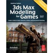 3ds Max Modeling for Games: Insider's Guide to Game Character, Vehicle, and Environment Modeling: Volume I by Gahan; Andrew, 9780240815824
