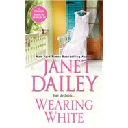 Wearing White by Dailey, Janet, 9781420135824