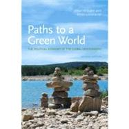 Paths to a Green World: The Political Economy of the Global Environment by Clapp, Jennifer; Dauvergne, Peter, 9780262515825