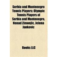 Serbia and Montenegro Tennis Players : Olympic Tennis Players of Serbia and Montenegro, Nenad Zimonjic, Jelena Jankovic by , 9781156345825