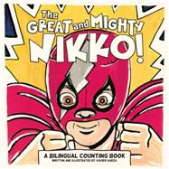 The Great and Mighty Nikko! by Garza, Xavier, 9781935955825