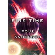 Fire Time by Poul Anderson, 9780385055826