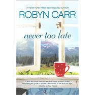 Never Too Late by Carr, Robyn, 9780778325826