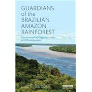 Guardians of the Brazilian Amazon Rainforest: Environmental Organizations and Development by Barbosa; Luiz C., 9781138825826