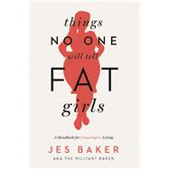 Things No One Will Tell Fat Girls by Baker, Jes, 9781580055826