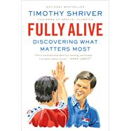 Fully Alive Discovering What Matters Most by Shriver, Timothy, 9780374535827