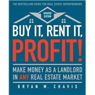 Buy It, Rent It, Profit! (Updated Edition) Make Money as a Landlord in ANY Real Estate Market by Chavis, Bryan  M., 9781501145827