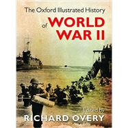 The Oxford Illustrated History of World War II by Overy, Richard, 9780199605828