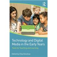 Technology and Digital Media in the Early Years: Tools for Teaching and Learning by Donohue; Chip, 9780415725828