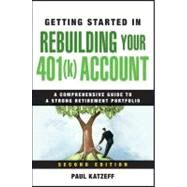 Getting Started in Rebuilding Your 401(k) Account by Katzeff, Paul, 9780470485828