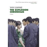 The Explosion Chronicles A Novel by Lianke, Yan; Rojas, Carlos, 9780802125828