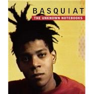 Basquiat: The Unknown Notebooks by Buchhart, Dieter; Bloom, Tricia Laughlin; Gates, Henry Louis (CON); Sirmans, Franklin (CON), 9780847845828
