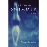 The Third Swimmer: A Novel by Brackenbury, Rosalind, 9781564745828