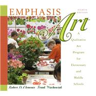 Emphasis Art : A Qualitative Art Program for Elementary and Middle Schools by Clements, Robert D.; Wachowiak, Frank D., 9780137145829
