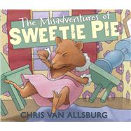 The Misadventures of Sweetie Pie by Van Allsburg, Chris, 9780547315829