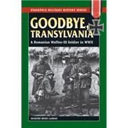 Goodbye, Transylvania: A Romanian Waffen Ss Soldier in Wwii by Landau, Sigmund Heinz, 9780811715829