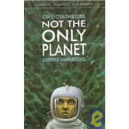 Lonely Planet Journeys Not the Only Planet: Science Fiction Travel Stories by Broderick, Damien, 9780864425829