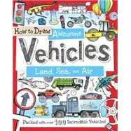 How to Draw Awesome Vehicles and Amazing Trucks: Packed With over 100 Incredible Vehicles by Gowen, Fiona, 9781438005829