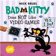 Bad Kitty Does Not Like Video Games by Bruel, Nick, 9781626725829