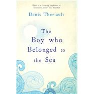 The Boy Who Belonged to the Sea by Thériault, Denis, 9781843915829