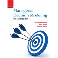 Managerial Decision Modeling with Spreadsheets by Balakrishnan, Nagraj; Render, Barry; Stair, Ralph M., 9780136115830