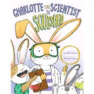 Charlotte the Scientist Is Squished by Andros, Camille; Farley, Brianne, 9780544785830