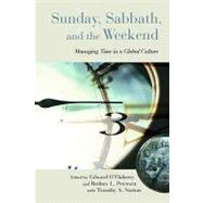 Sunday, Sabbath, and the Weekend : Managing Time in a Global Culture by OFLAHERTY EDWARD (ED), 9780802865830