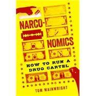 Narconomics by Wainwright, Tom, 9781610395830