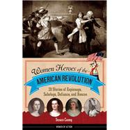 Women Heroes of the American Revolution by Casey, Susan, 9781613745830