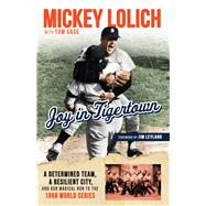 Joy in Tigertown by Lolich, Mickey; Gage, Tom (CON); Leyland, Jim, 9781629375830
