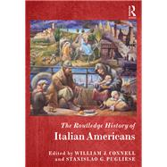 The Routledge History of Italian Americans by Connell; William J., 9780415835831