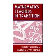 Mathematics Teachers in Transition by Fennema; Elizabeth, 9780805825831