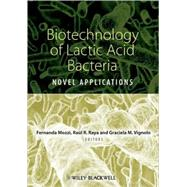 Biotechnology of Lactic Acid Bacteria : Novel Applications by Mozzi, Fernanda; Raya, Rául R.; Vignolo, Graciela M., 9780813815831