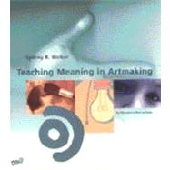 Teaching Meaning in Art Making by Walker, Sydney, 9780871925831