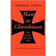 Man as Churchman by Norman Sykes, 9780521135832