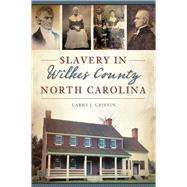 Slavery in Wilkes County, North Carolina by Griffin, Larry J., 9781467135832