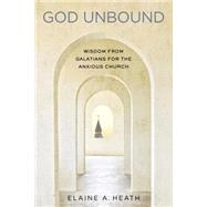 God Unbound by Heath, Elaine A., 9780835815833