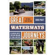 Great Waterways Journeys 20 glorious routes circling England, by canal and river by Pratt, Derek, 9781472905833