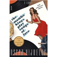 The Mambo Kings Play Songs of Love A Novel by Hijuelos, Oscar, 9780374535834