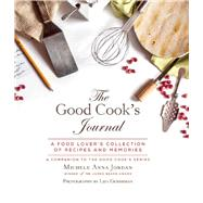 The Good Cook's Journal: A Food Lover's Record and Recipe Book by Jordan, Michele Anna, 9781632205834