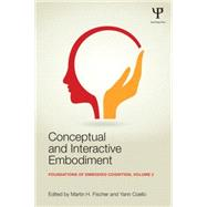 Conceptual and Interactive Embodiment: Foundations of Embodied Cognition Volume 2 by Fischer; Martin H., 9781138805835