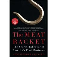 The Meat Racket The Secret Takeover of America's Food Business by Leonard, Christopher, 9781451645835