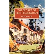 The Secret of High Eldersham by Burton, Miles; Edwards, Martin, 9781464205835