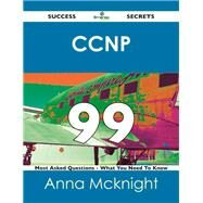 Ccnp 99 Success Secrets: 99 Most Asked Questions on Ccnp by Mcknight, Anna, 9781488515835