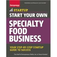 Start Your Own Specialty Food Business Your Step-By-Step Startup Guide to Success by Unknown, 9781599185835