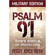 Psalm 91: God's Shield of Protection. Military Edition by Ruth, Peggy Joyce, 9781616385835