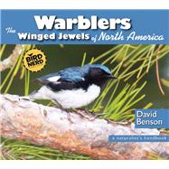Warblers The Winged Jewels of North America by Benson, David, 9780990915836