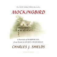 Mockingbird A Portrait of Harper Lee: From Scout to Go Set a Watchman by Shields, Charles J., 9781250115836