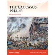 The Caucasus 1942–43 Kleist's race for oil by Forczyk, Robert; Noon, Steve, 9781472805836