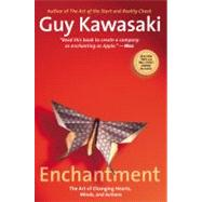 Enchantment : The Art of Changing Hearts, Minds, and Actions by Kawasaki, Guy, 9781591845836